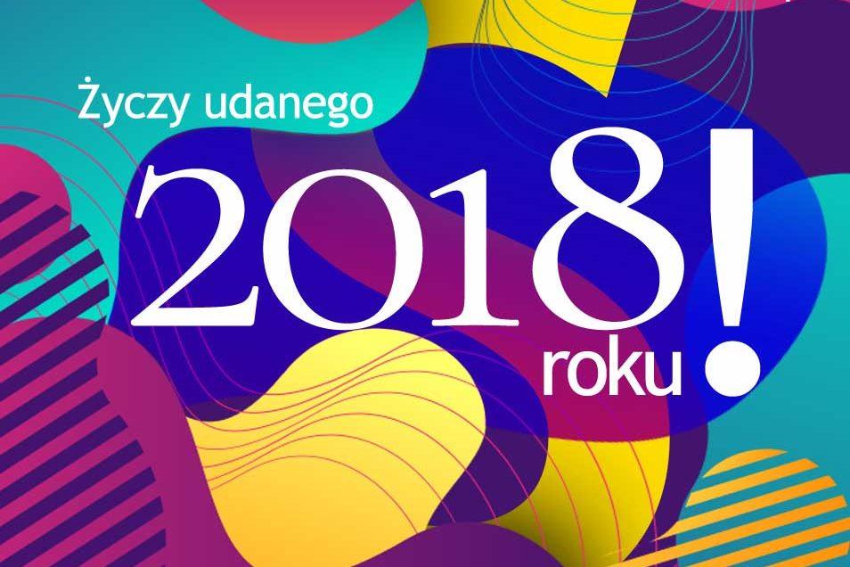 Życzymy wszystkim Udanego 2018 roku!